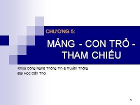 Bài giảng Lập trình hướng đối tượng C++ - Chương 5: Mảng, con trỏ, tham chiếu